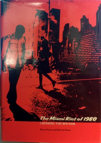 The Miami Riot of 1980: Crossing the: Porter, Bruce; Dunn,