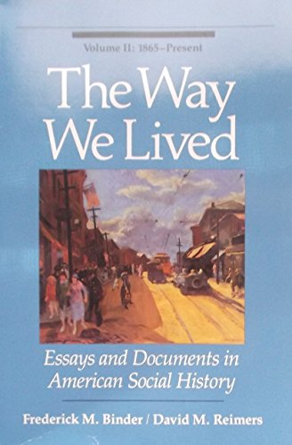 Way We Lived: v. 2: Essays and: Binder, Frederick M.;