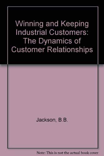 9780669093414: Winning and Keeping Industrial Customers: The Dynamics of Customer Relationships