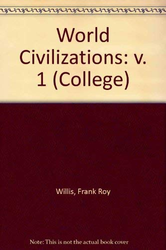 World Civilizations: From Ancient Times Through the Sixteenth Century (College) (0669093599) by F. Roy Willis