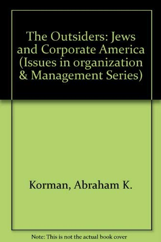 The Outsiders : Jews and Corporate America: Abraham K. Korman