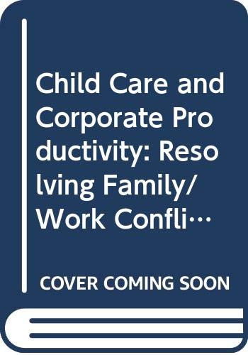 Child Care and Corporate Productivity: Resolving Family/Work: Fernandez, John P.