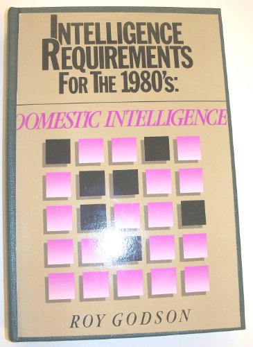 Intelligence Requirements for the 1980's, Volume Six: Domestic Intelligence