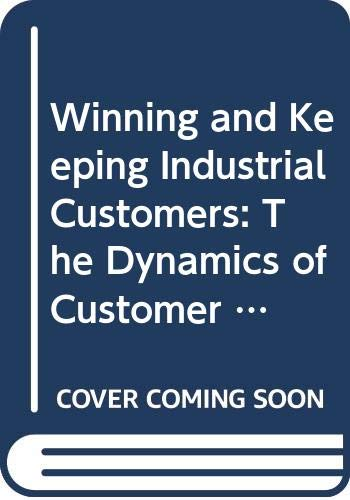9780669111460: Winning and Keeping Industrial Customers: The Dynamics of Customer Relationships