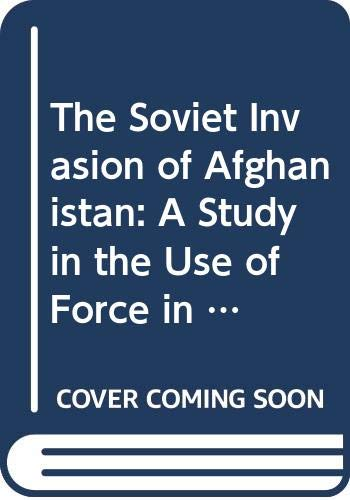 9780669112597: The Soviet Invasion of Afghanistan: A Study in the Use of Force in Soviet Foreign Policy