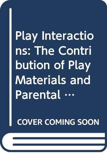 Play Interactions: The Contribution of Play Materials: Allen W. Gottfried,