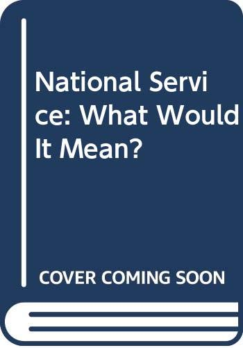 9780669123722: National Service: What Would It Mean?