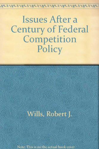 Issues After a Century of Federal Competition Policy: Wills, Robert L.