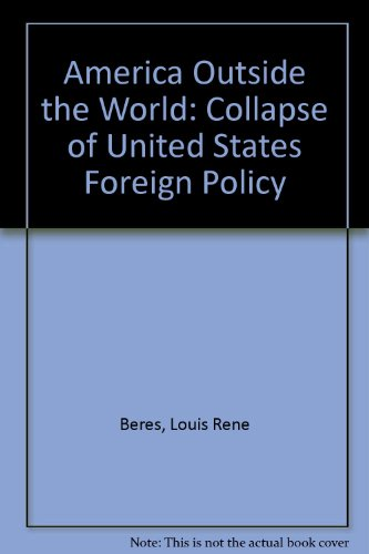 9780669140163: America Outside the World: The Collapse of U.S. Foreign Policy