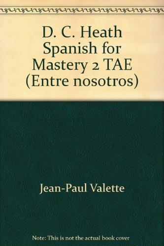 D. C. Heath Spanish for Mastery 2 TAE (Entre nosotros): Jean-Paul Valette