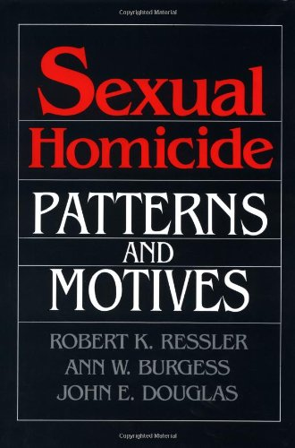 Sexual Homicide: Patterns and Motives (066916559X) by Robert K. Ressler; Ann W. Burgess; John E. Douglas