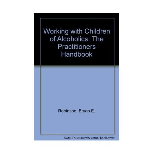 9780669166385: Working With Children of Alcoholics: The Practitioner's Handbook
