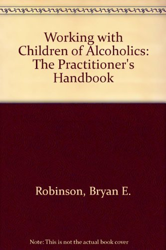 9780669166392: Working With Children of Alcoholics: The Practitioner's Handbook