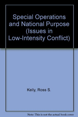Special Operations and National Purpose (Issues in: Kelly, Ross S.
