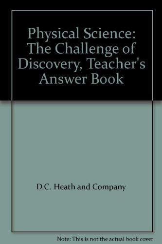 Physical Science: The Challenge of Discovery, Teacher's Answer Book (0669180637) by D.C. Heath and Company