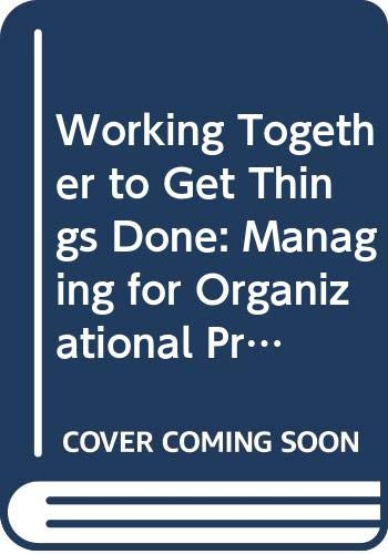 9780669200461: Working Together to Get Things Done: Managing for Organizational Productivity (Issues in Organization and Management)
