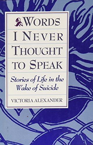 9780669209044: Words I Never Thought to Speak: Stories of Life in the Wake of Suicide