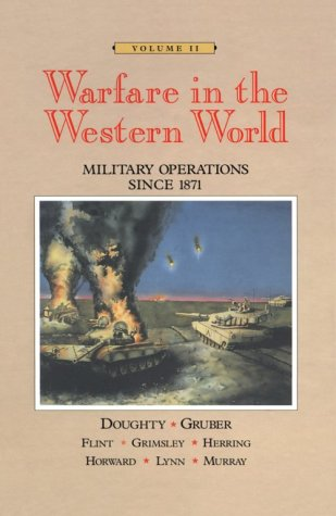 Warfare in the Western World: Military Operations since 1871, Volume II (0669209406) by Robert Doughty; Ira Gruber; Roy Flint; Mark Grimsley; George Herring