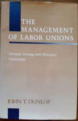 Management of Labor Unions: Decision Making With: Dunlop, John T.