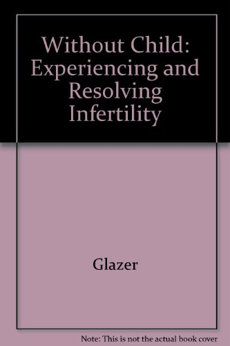 9780669213638: Without Child: Experiencing and Resolving Infertility