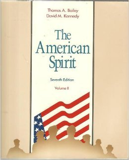 The American Spirit United States History As Seen by Contemporaries: Bailey, Thomas A.