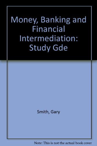 Money, Banking and Financial Intermediation: Study Gde: Gary Smith