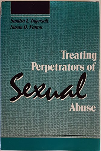 Treating Perpetrators of Sexual Abuse: Ingersoll, Sandra; Patton, Susan O.