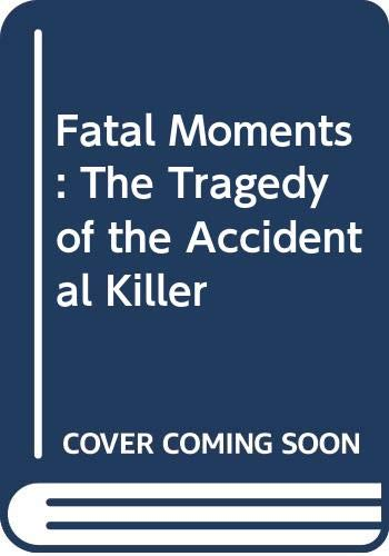 9780669218596: Fatal Moments: The Tragedy of the Accidental Killer