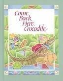 9780669235302: Come Back Here Crocodile