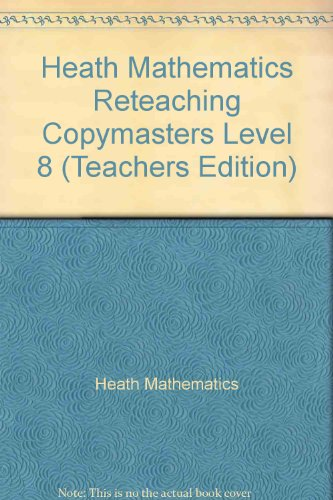 Heath Mathematics Reteaching Copymasters Level 8 (Teachers Edition): Heath Mathematics
