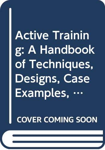 9780669242621: Active Training: A Handbook of Techniques, Designs, Case Examples and Tips