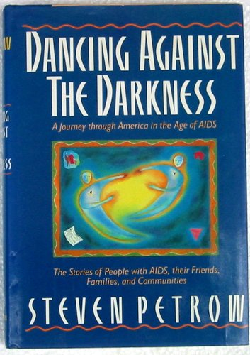 Dancing Against the Darkness: A Journey Through America in the Age of AIDS: Petrow, Steven