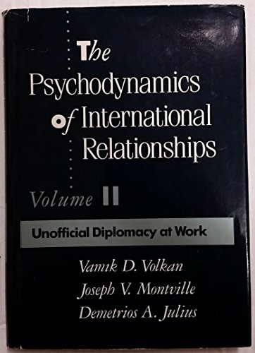 The Psychodynamics of International Relationships Volume II: Unofficial Diplomacy At Work