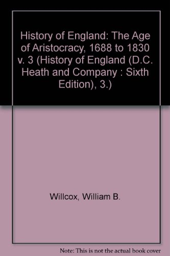 The Age of Aristocracy, 1688 to 1830 (History of England (D.C. Heath and Company : Sixth Edition), ...
