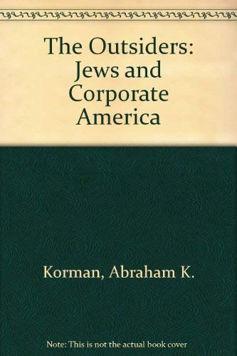 The Outsiders: Jews and Corporate America: Korman, Abraham K.