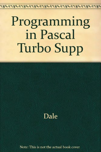 Turbo 5.0/5.5 Pascal Supplement for Programming in Pascal and Programming in Pascal With an Early Introduction to Procedures (0669249785) by Tom Parks; Nell B. Dale