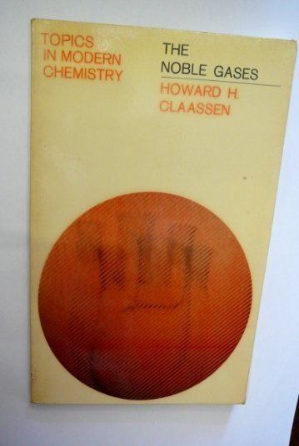 Noble Gases (Topics in Modern Chemistry): Howard H. Claassen