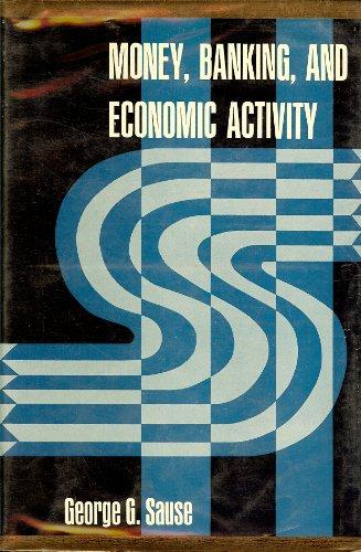 Money, Banking, & Economic Activity,: Sause, George G.
