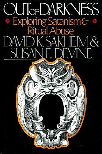 Out of Darkness Exploring Satanism and Ritual Abuse: Sakheim,