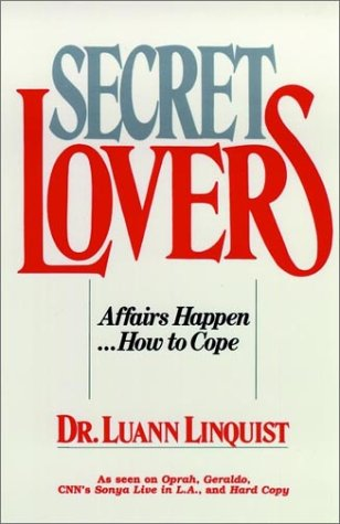 Secret Lovers: Affairs Happen . How to Cope: Linquist, Luann