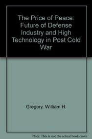 The Price of Peace: The Future of Defense Industry and High Technology in a Post-Cold War World (9780669279504) by William H. Gregory
