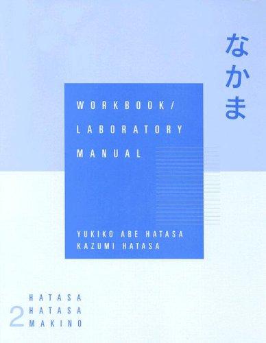 Workbook with Lab Manual for Hatasa's Nakama, Volume 2: Japanese Communication, Culture, Context (0669285072) by Yukiko Abe Hatasa; Kazumi Hatasa; Seiichi Makino