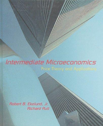 Intermediate Microeconomics: Price Theory & Applications: Robert B. Ekelund