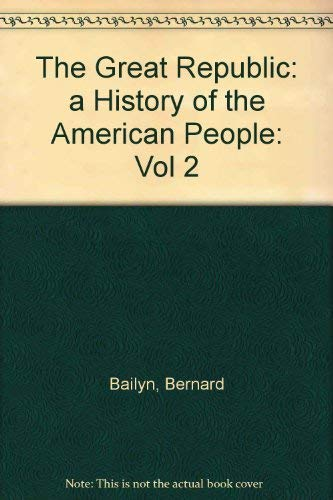 The Great Republic: A History of the: Bailyn, Bernard, Dallek,