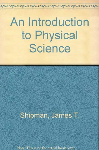 An Introduction to Physical Science: Shipman, James T.;