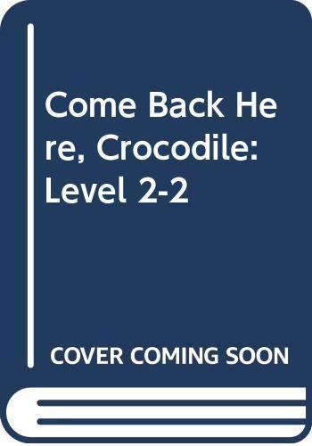 9780669300574: Come Back Here, Crocodile: Level 2-2