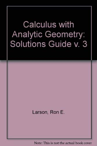 Calculus with Analytic Geometry: Solutions Guide v.: Larson, Roland E.