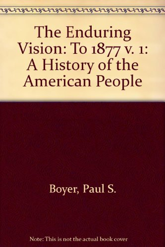 9780669331691: The Enduring Vision: To 1877 v. 1: A History of the American People