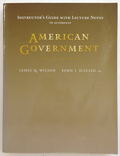 American Government, 6th edition (Instructor's Guide with: Wilson, James Q.,