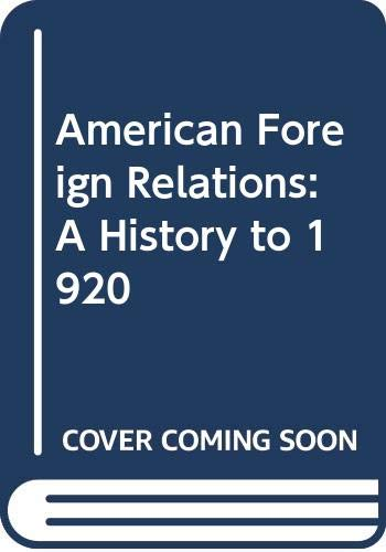 American Foreign Relations: A History to 1920: Thomas G. Paterson,